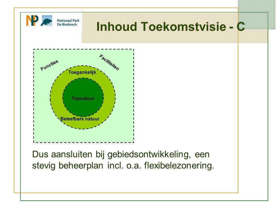 Inhoud Toekomstvisie - C Topnatuur Toegankelijk Beleefbare natuur Functies Faciliteiten Dus aansluiten bij gebiedsontwikkeling, een stevig beheerplan incl.