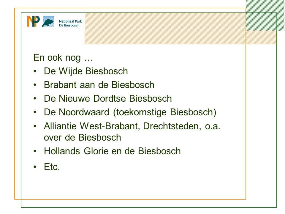 En ook nog … De Wijde Biesbosch Brabant aan de Biesbosch De Nieuwe Dordtse Biesbosch De Noordwaard (toekomstige Biesbosch) Alliantie West-Brabant, Drechtsteden, o.a.