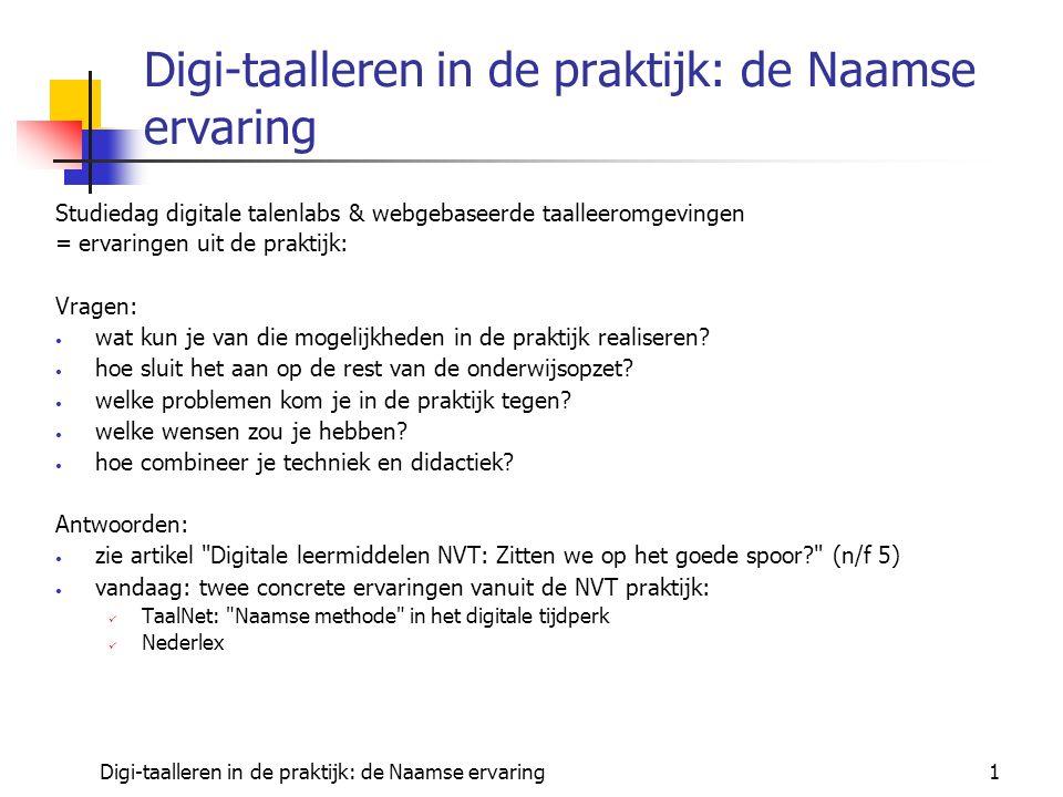 Digi-taalleren in de praktijk: de Naamse ervaring1 Studiedag digitale talenlabs & webgebaseerde taalleeromgevingen = ervaringen uit de praktijk: Vragen: wat kun je van die mogelijkheden in de praktijk realiseren.