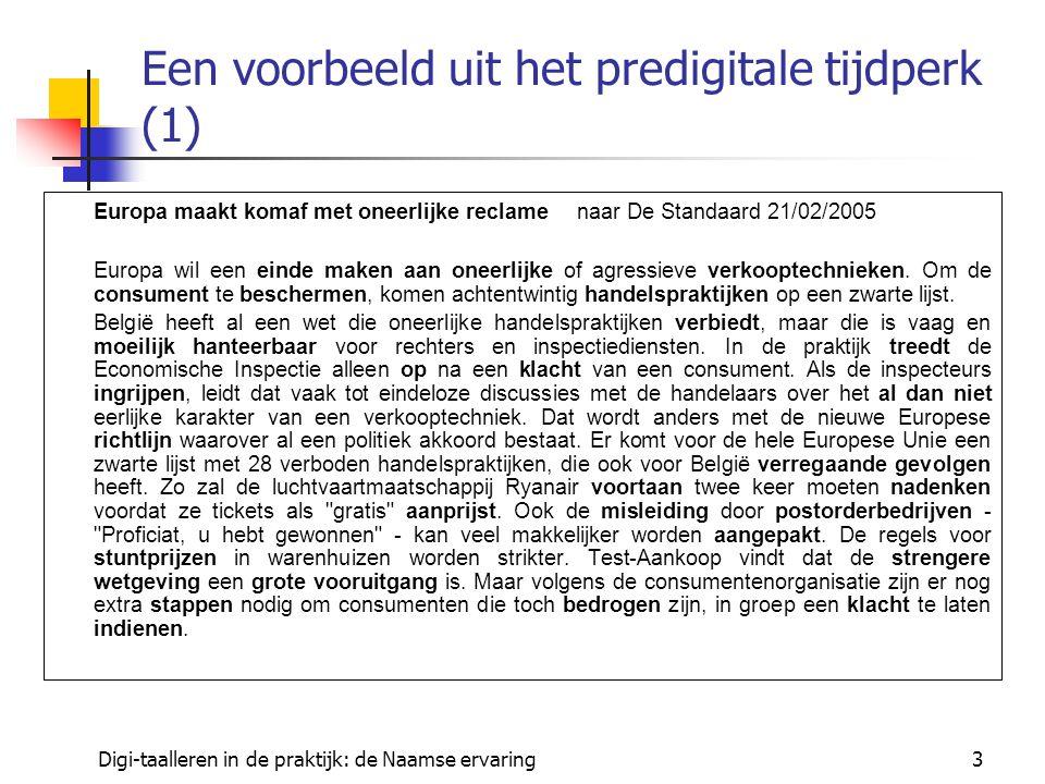 Digi-taalleren in de praktijk: de Naamse ervaring3 Een voorbeeld uit het predigitale tijdperk (1) Europa maakt komaf met oneerlijke reclamenaar De Standaard 21/02/2005 Europa wil een einde maken aan oneerlijke of agressieve verkooptechnieken.
