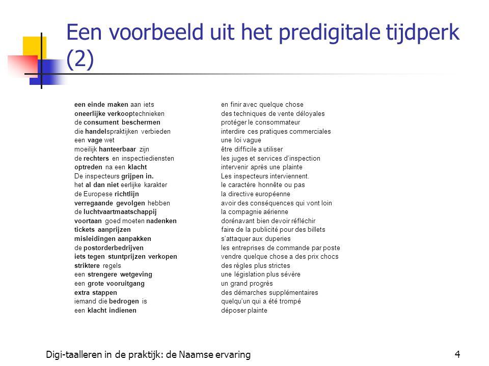 Digi-taalleren in de praktijk: de Naamse ervaring5 Een voorbeeld uit het predigitale tijdperk (2) Nadelen inhoudelijkwoordenlijstjes: gebaseerd op veronderstellingen i.v.m.