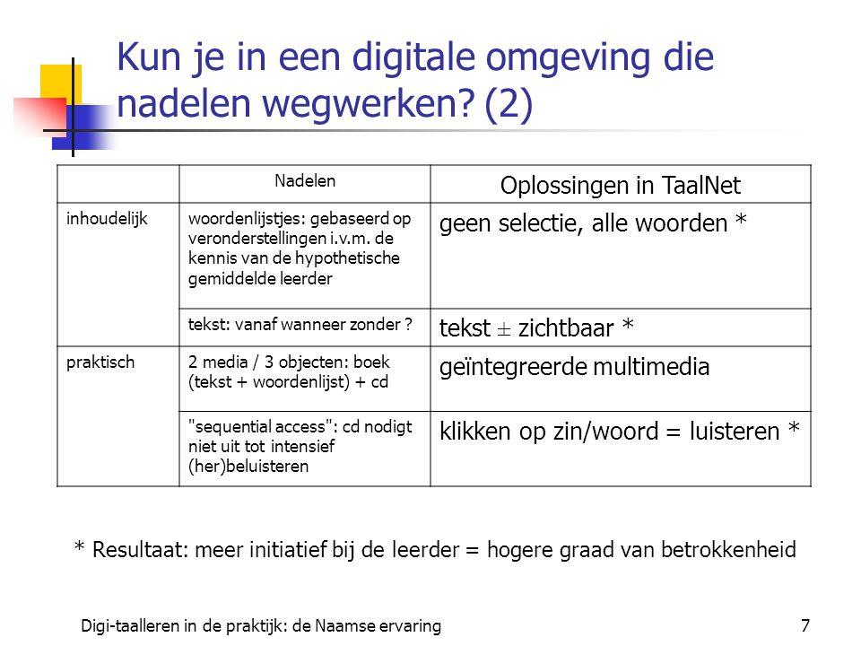 Digi-taalleren in de praktijk: de Naamse ervaring8 Reactie van de leerders Reactie van de leerders bij radicale overgang naar digitale omgeving willen info ook op papier http://webcampus.fundp.ac.behttp://webcampus.fundp.ac.be ≠ types leerders: informatica zeer positief (> 80%), motiverend effect economie: verdeeld + erkennen pluspunten van multimedia (autonomie) - met de computer kun je geen taal leren te veel zelfstudie, we worden aan ons lot overgelaten te veel meerkeuze- en invuloefeningen = vervelend
