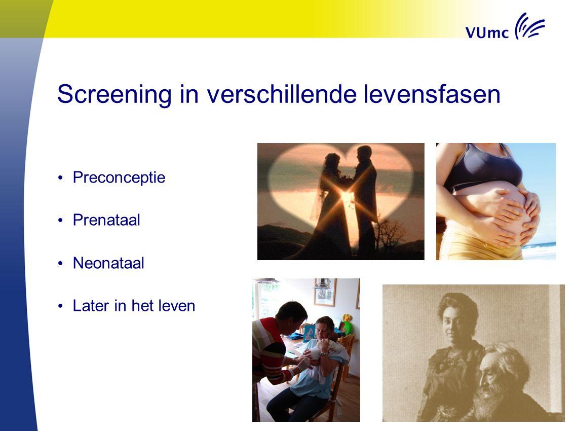 Screening in verschillende levensfasen Preconceptie Prenataal Neonataal Later in het leven