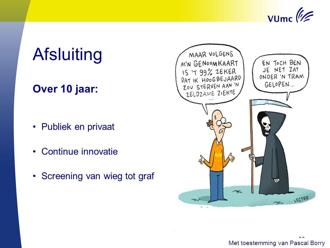 Afsluiting Over 10 jaar: Publiek en privaat Continue innovatie Screening van wieg tot graf 36 Met toestemming van Pascal Borry