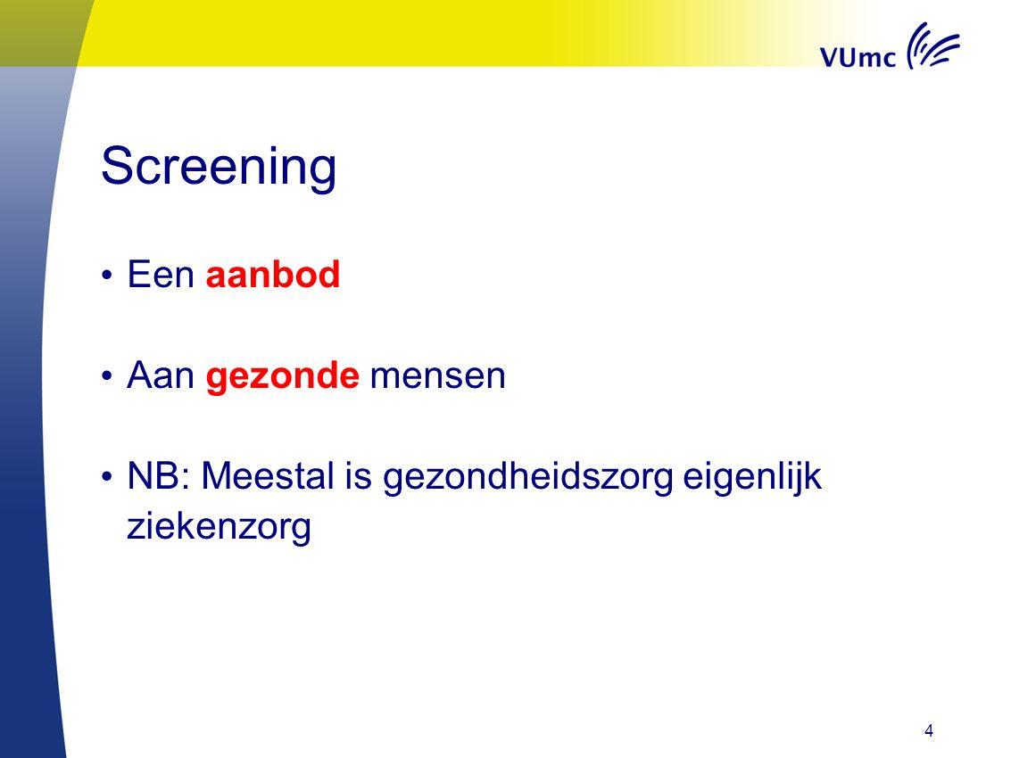 Screening Een aanbod Aan gezonde mensen NB: Meestal is gezondheidszorg eigenlijk ziekenzorg 4