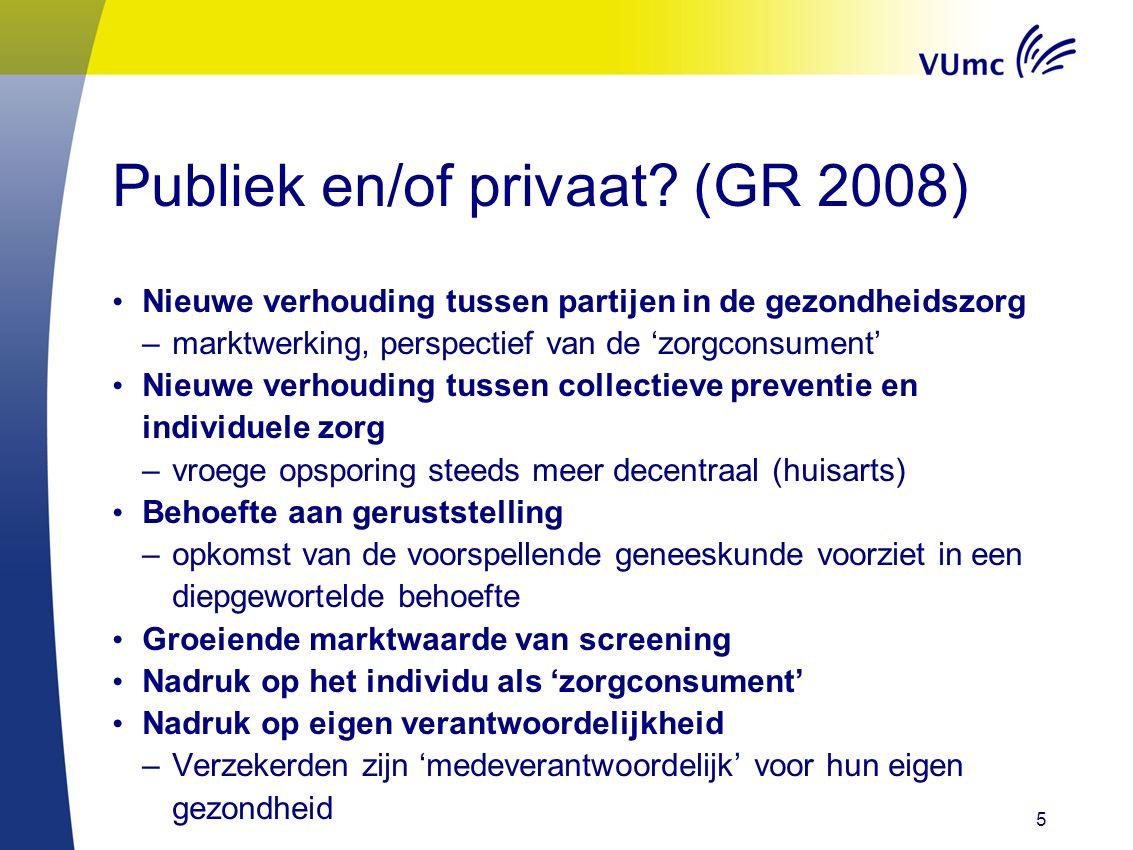 Publiek en/of privaat? (GR 2008) Nieuwe verhouding tussen partijen in de gezondheidszorg –marktwerking, perspectief van de 'zorgconsument' Nieuwe verh