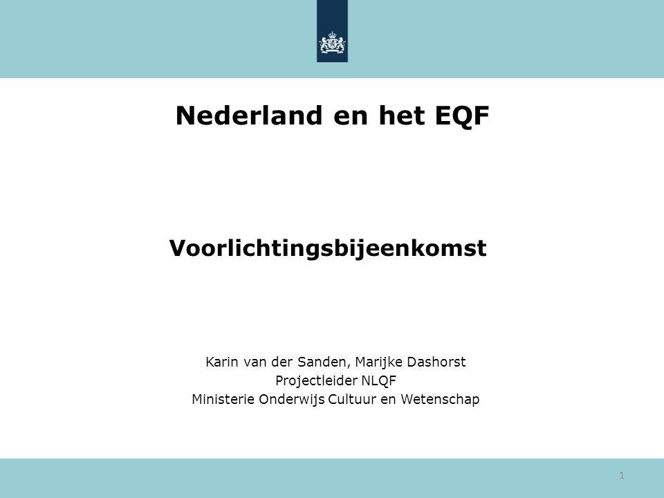 1 Nederland en het EQF Voorlichtingsbijeenkomst Karin van der Sanden, Marijke Dashorst Projectleider NLQF Ministerie Onderwijs Cultuur en Wetenschap