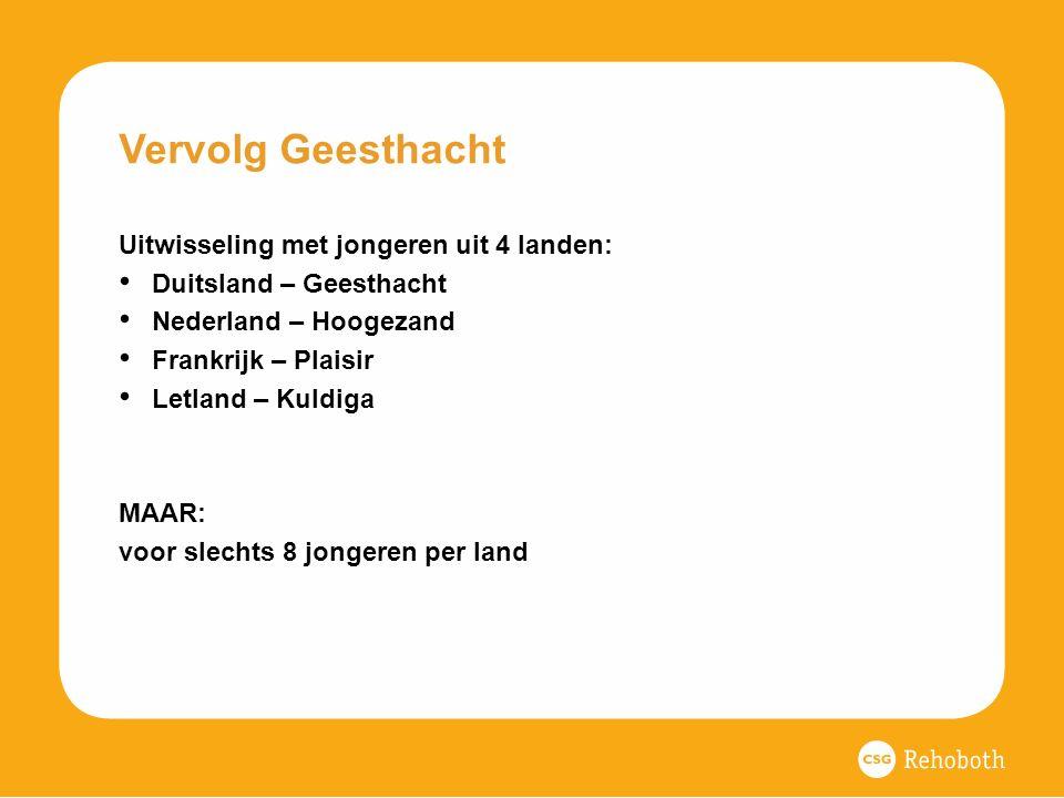 Vervolg Geesthacht Uitwisseling met jongeren uit 4 landen: Duitsland – Geesthacht Nederland – Hoogezand Frankrijk – Plaisir Letland – Kuldiga MAAR: voor slechts 8 jongeren per land