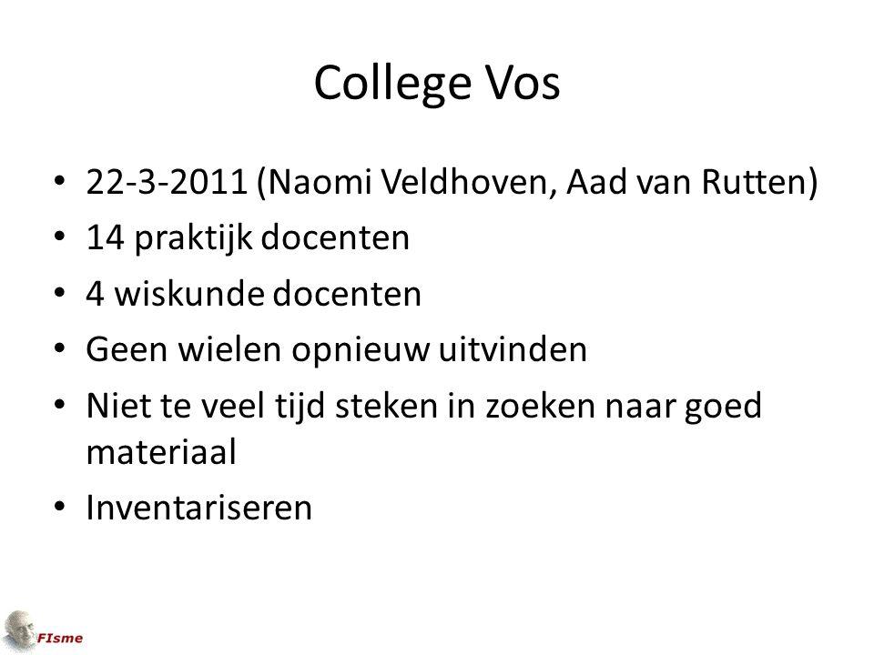 College Vos 22-3-2011 (Naomi Veldhoven, Aad van Rutten) 14 praktijk docenten 4 wiskunde docenten Geen wielen opnieuw uitvinden Niet te veel tijd steken in zoeken naar goed materiaal Inventariseren