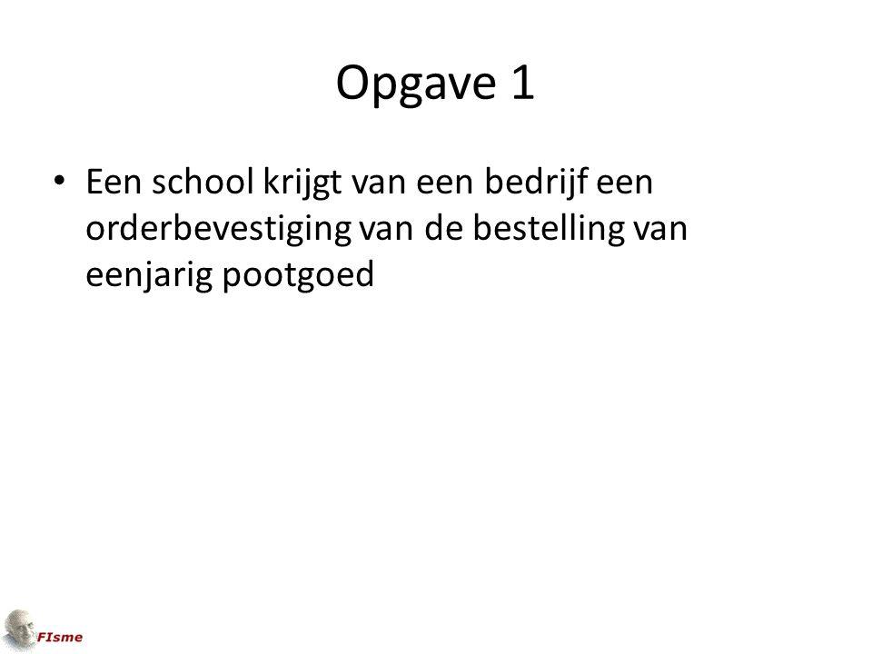 Opgave 1 Een school krijgt van een bedrijf een orderbevestiging van de bestelling van eenjarig pootgoed