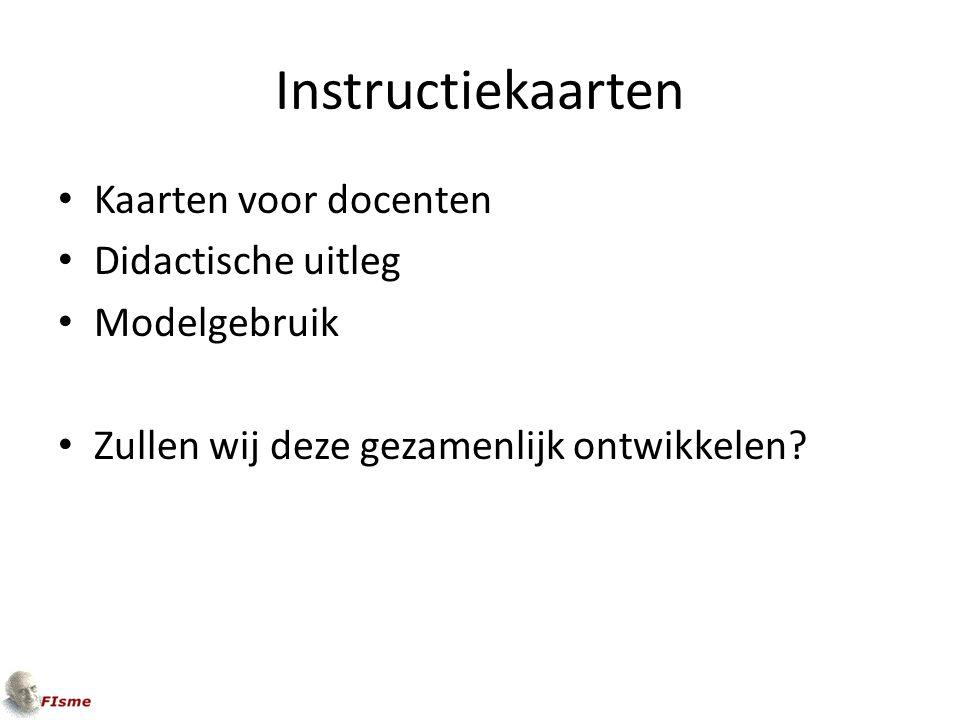 Instructiekaarten Kaarten voor docenten Didactische uitleg Modelgebruik Zullen wij deze gezamenlijk ontwikkelen?