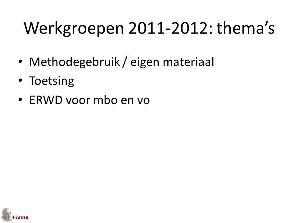 Werkgroepen 2011-2012: thema's Methodegebruik / eigen materiaal Toetsing ERWD voor mbo en vo