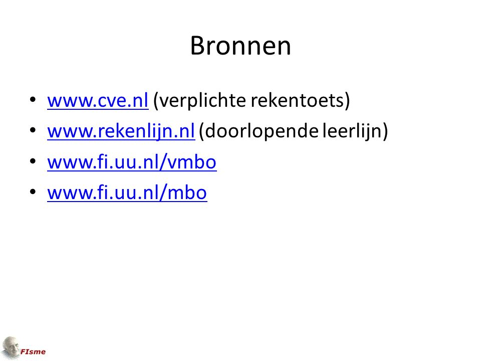 Bronnen www.cve.nl (verplichte rekentoets) www.cve.nl www.rekenlijn.nl (doorlopende leerlijn) www.rekenlijn.nl www.fi.uu.nl/vmbo www.fi.uu.nl/mbo