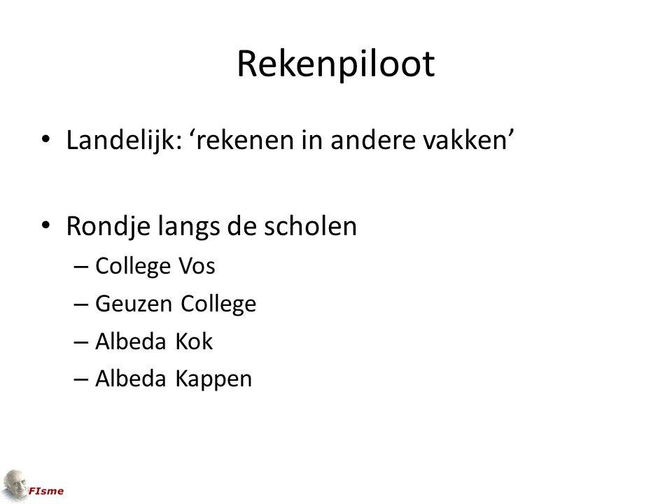 Rekenpiloot Landelijk: 'rekenen in andere vakken' Rondje langs de scholen – College Vos – Geuzen College – Albeda Kok – Albeda Kappen
