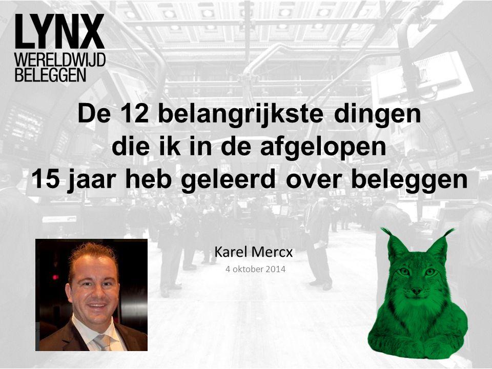 De 12 belangrijkste dingen die ik in de afgelopen 15 jaar heb geleerd over beleggen Karel Mercx 4 oktober 2014
