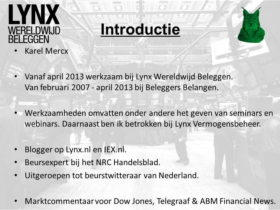 Introductie Karel Mercx Vanaf april 2013 werkzaam bij Lynx Wereldwijd Beleggen. Van februari 2007 - april 2013 bij Beleggers Belangen. Werkzaamheden o