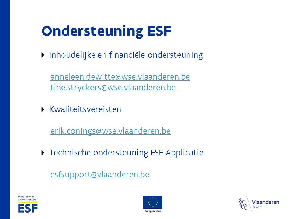Ondersteuning ESF Inhoudelijke en financiële ondersteuning anneleen.dewitte@wse.vlaanderen.be tine.stryckers@wse.vlaanderen.be Kwaliteitsvereisten eri
