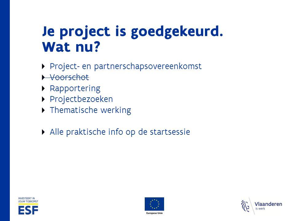 Je project is goedgekeurd. Wat nu? Project- en partnerschapsovereenkomst Voorschot Rapportering Projectbezoeken Thematische werking Alle praktische in