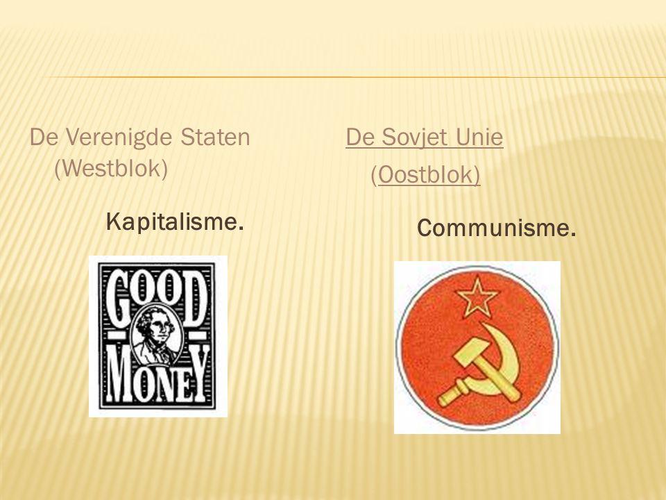 De Verenigde Staten (Westblok) Kapitalisme. De Sovjet Unie (Oostblok) Communisme.