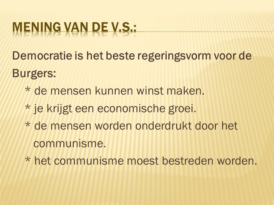 Democratie is het beste regeringsvorm voor de Burgers: * de mensen kunnen winst maken. * je krijgt een economische groei. * de mensen worden onderdruk