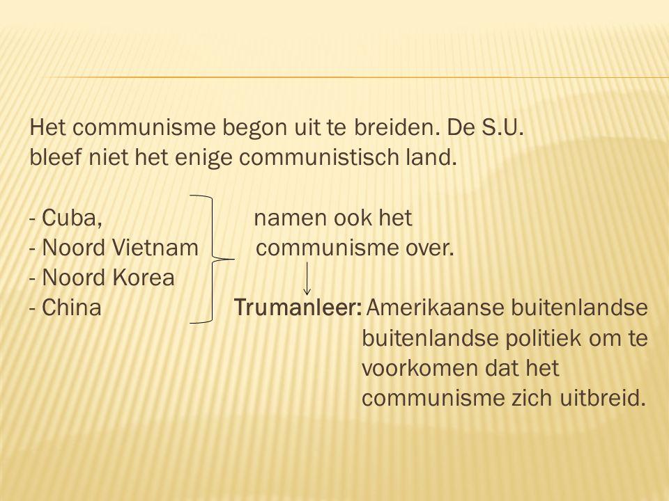 Het communisme begon uit te breiden. De S.U. bleef niet het enige communistisch land. - Cuba, namen ook het - Noord Vietnam communisme over. - Noord K