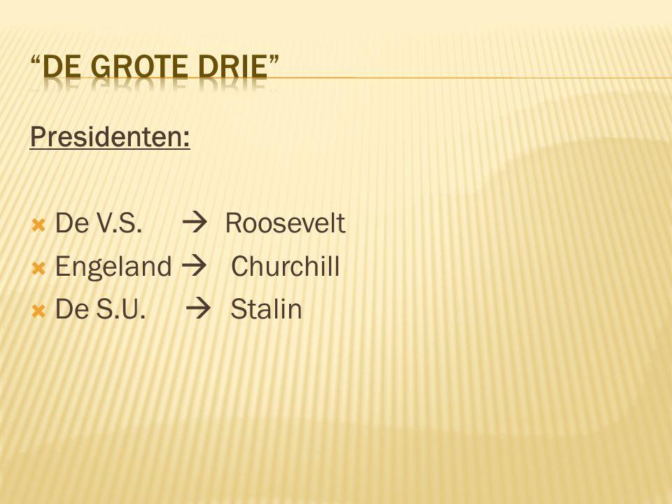 Presidenten:  De V.S.  Roosevelt  Engeland  Churchill  De S.U.  Stalin