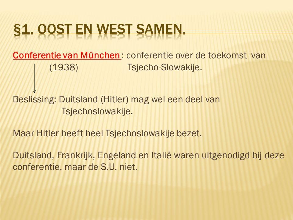 Conferentie van München : conferentie over de toekomst van (1938) Tsjecho-Slowakije. Beslissing: Duitsland (Hitler) mag wel een deel van Tsjechoslowak