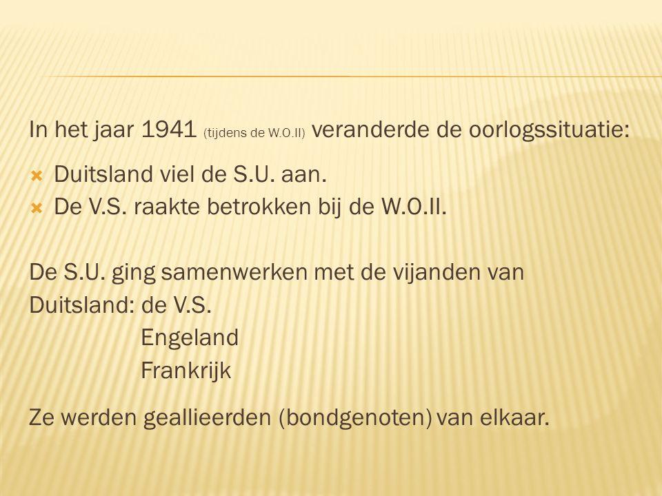 In het jaar 1941 (tijdens de W.O.II) veranderde de oorlogssituatie:  Duitsland viel de S.U. aan.  De V.S. raakte betrokken bij de W.O.II. De S.U. gi