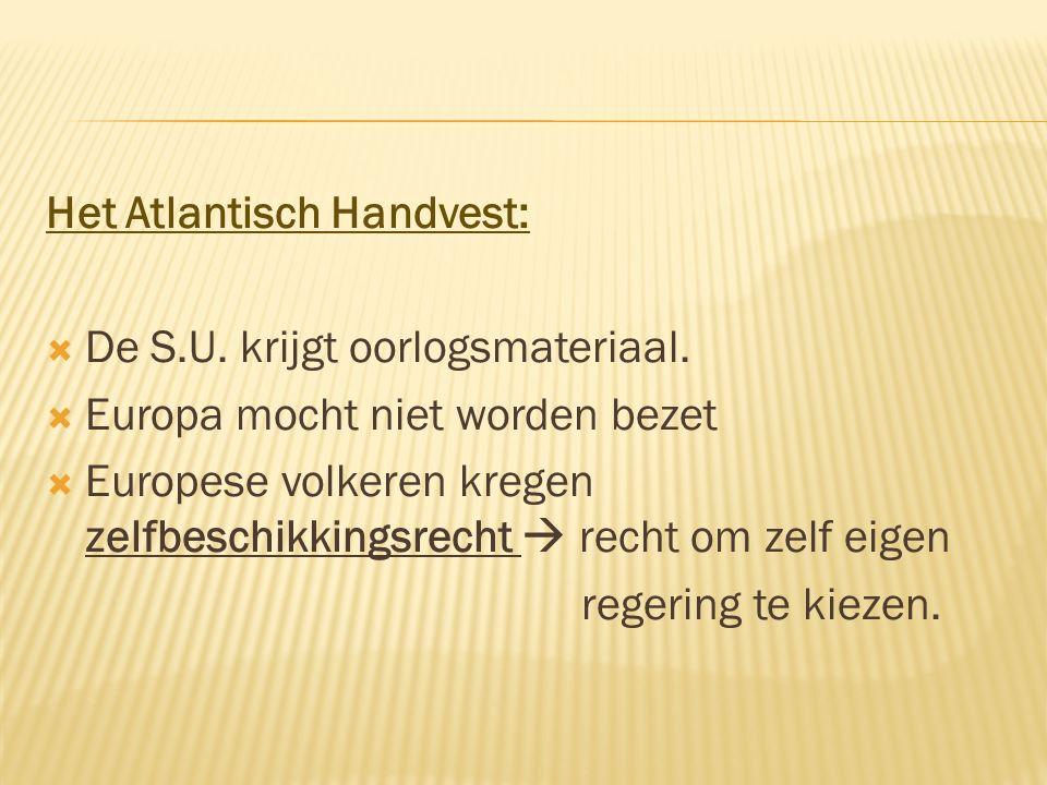 Het Atlantisch Handvest:  De S.U. krijgt oorlogsmateriaal.  Europa mocht niet worden bezet  Europese volkeren kregen zelfbeschikkingsrecht  recht