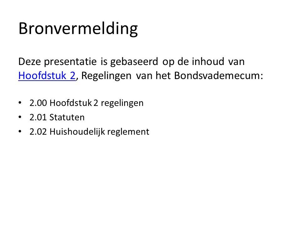 Bronvermelding Deze presentatie is gebaseerd op de inhoud van Hoofdstuk 2, Regelingen van het Bondsvademecum: Hoofdstuk 2 2.00 Hoofdstuk 2 regelingen 2.01 Statuten 2.02 Huishoudelijk reglement