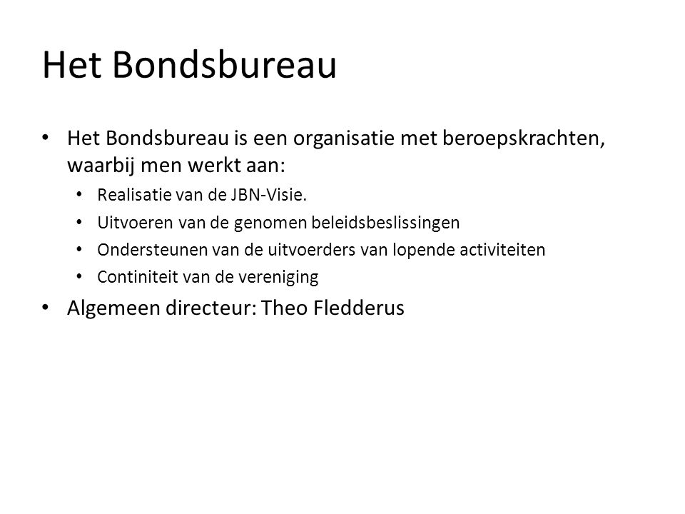 Het Bondsbureau Het Bondsbureau is een organisatie met beroepskrachten, waarbij men werkt aan: Realisatie van de JBN-Visie.