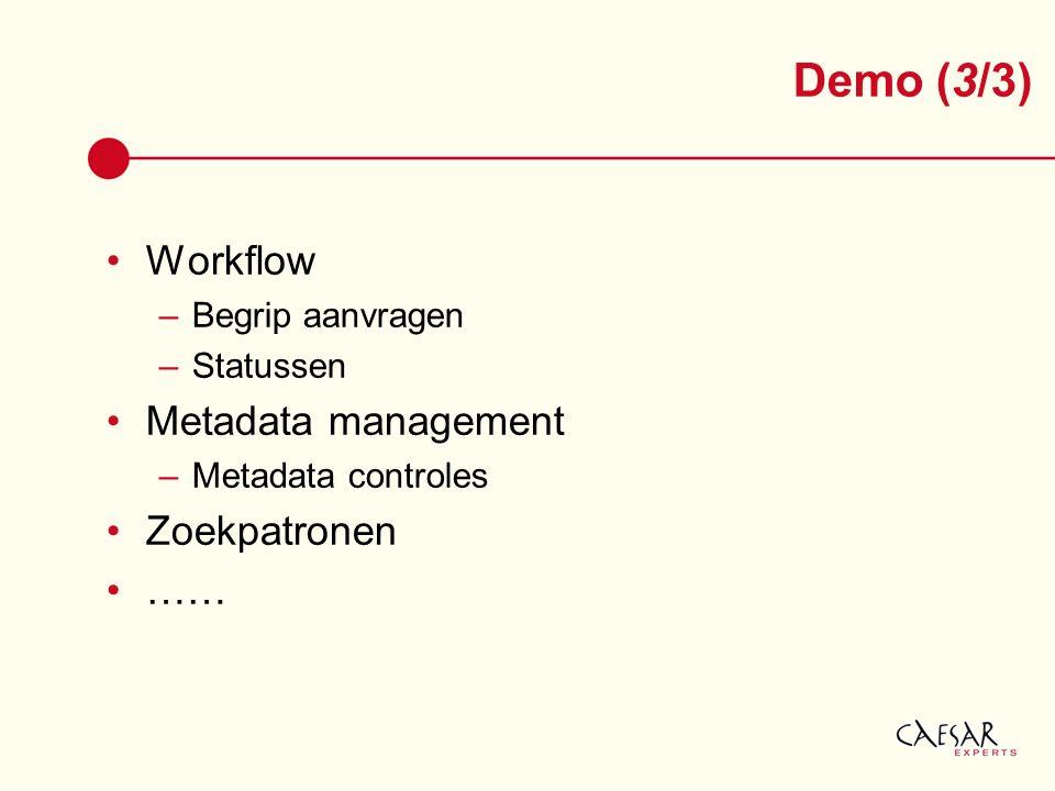 Workflow –Begrip aanvragen –Statussen Metadata management –Metadata controles Zoekpatronen …… Demo (3/3)