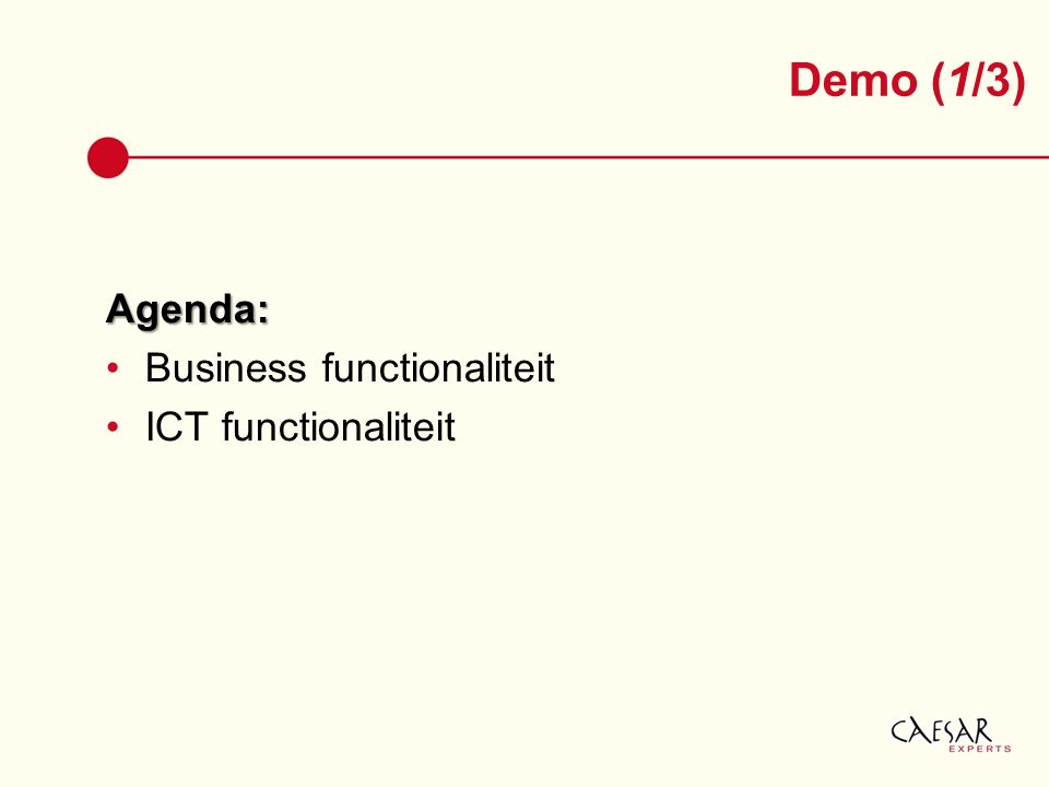 Demo (1/3) Agenda: Business functionaliteit ICT functionaliteit