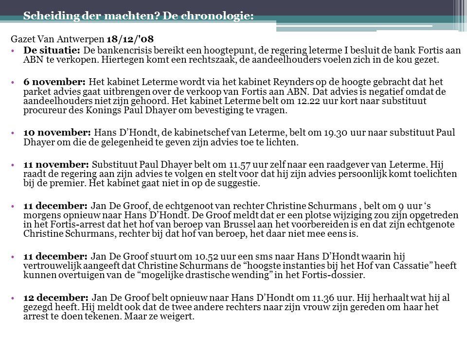 Scheiding der machten? De chronologie: Gazet Van Antwerpen 18/12/'08 De situatie: De bankencrisis bereikt een hoogtepunt, de regering leterme I beslui