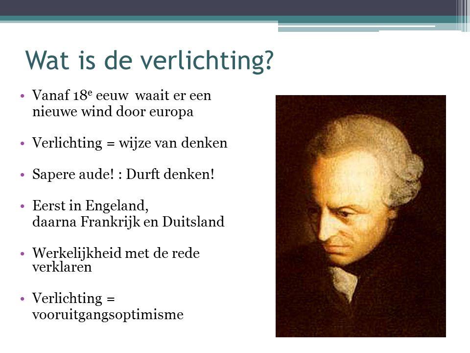 Wat is de verlichting? Vanaf 18 e eeuw waait er een nieuwe wind door europa Verlichting = wijze van denken Sapere aude! : Durft denken! Eerst in Engel