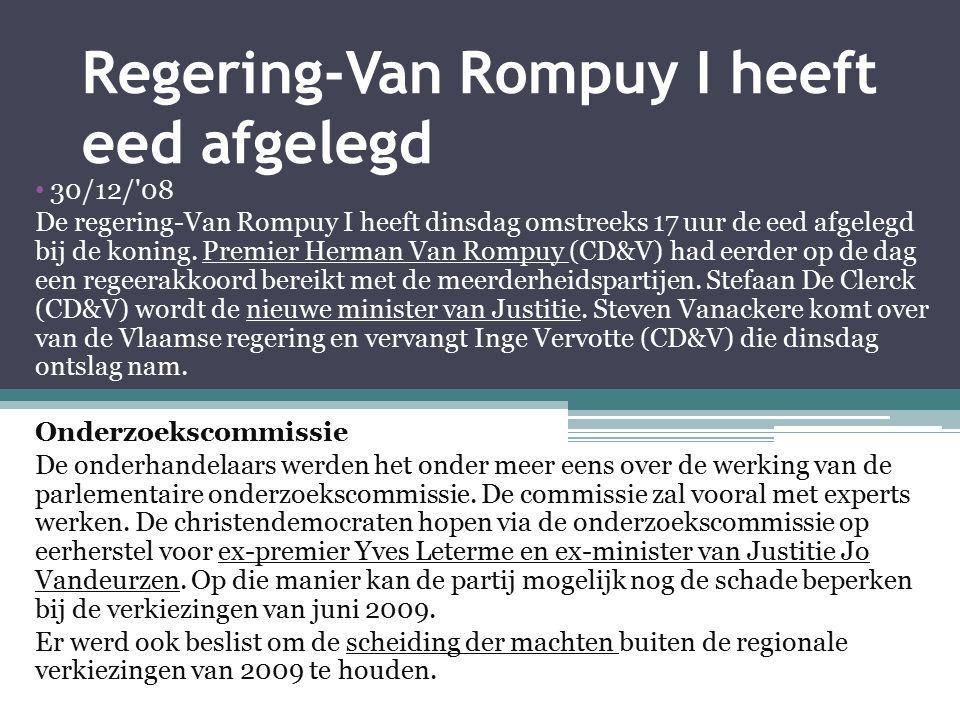 Regering-Van Rompuy I heeft eed afgelegd 30/12/'08 De regering-Van Rompuy I heeft dinsdag omstreeks 17 uur de eed afgelegd bij de koning. Premier Herm