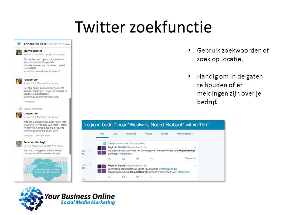 Twitter zoekfunctie Gebruik zoekwoorden of zoek op locatie.