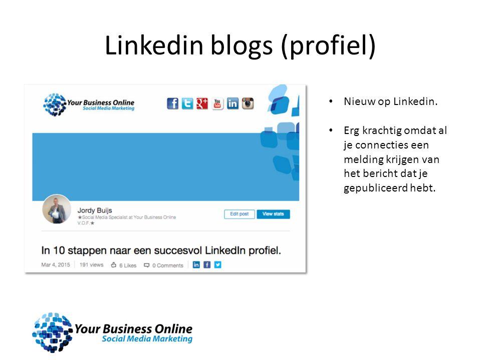 Linkedin blogs (profiel) Nieuw op Linkedin. Erg krachtig omdat al je connecties een melding krijgen van het bericht dat je gepubliceerd hebt.