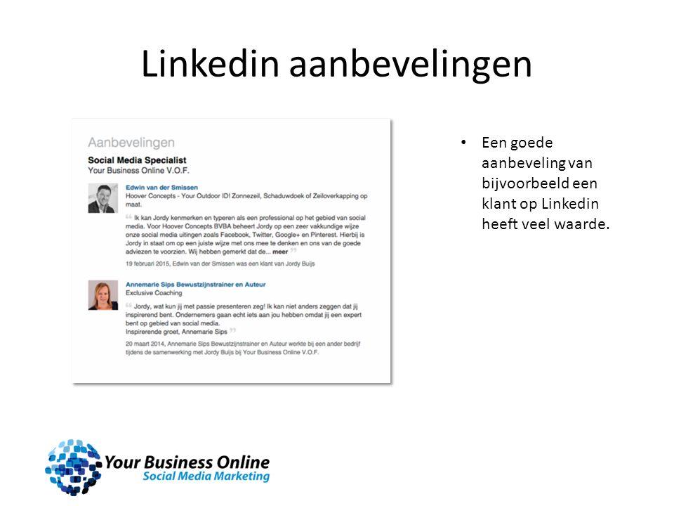 Linkedin aanbevelingen Een goede aanbeveling van bijvoorbeeld een klant op Linkedin heeft veel waarde.