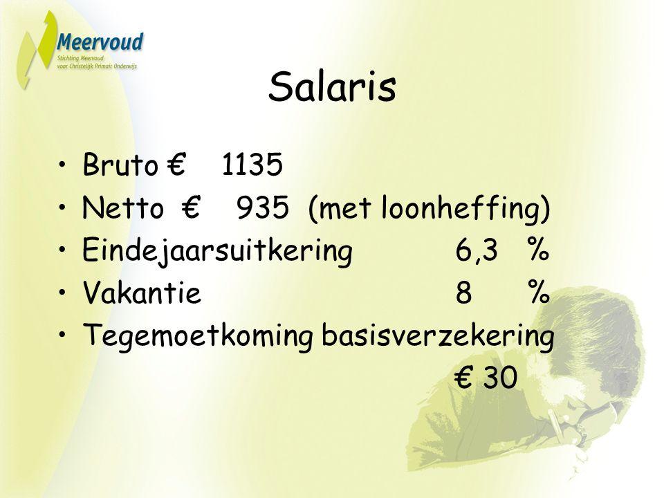 Salaris Bruto € 1135 Netto € 935 (met loonheffing) Eindejaarsuitkering 6,3 % Vakantie 8 % Tegemoetkoming basisverzekering € 30