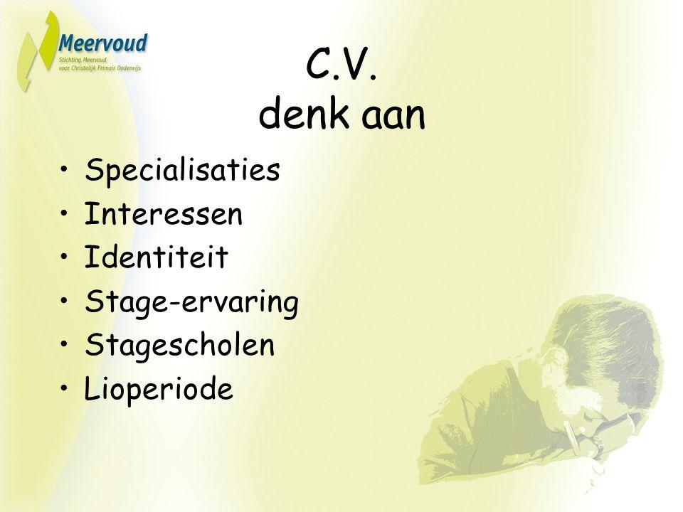 C.V. denk aan Specialisaties Interessen Identiteit Stage-ervaring Stagescholen Lioperiode