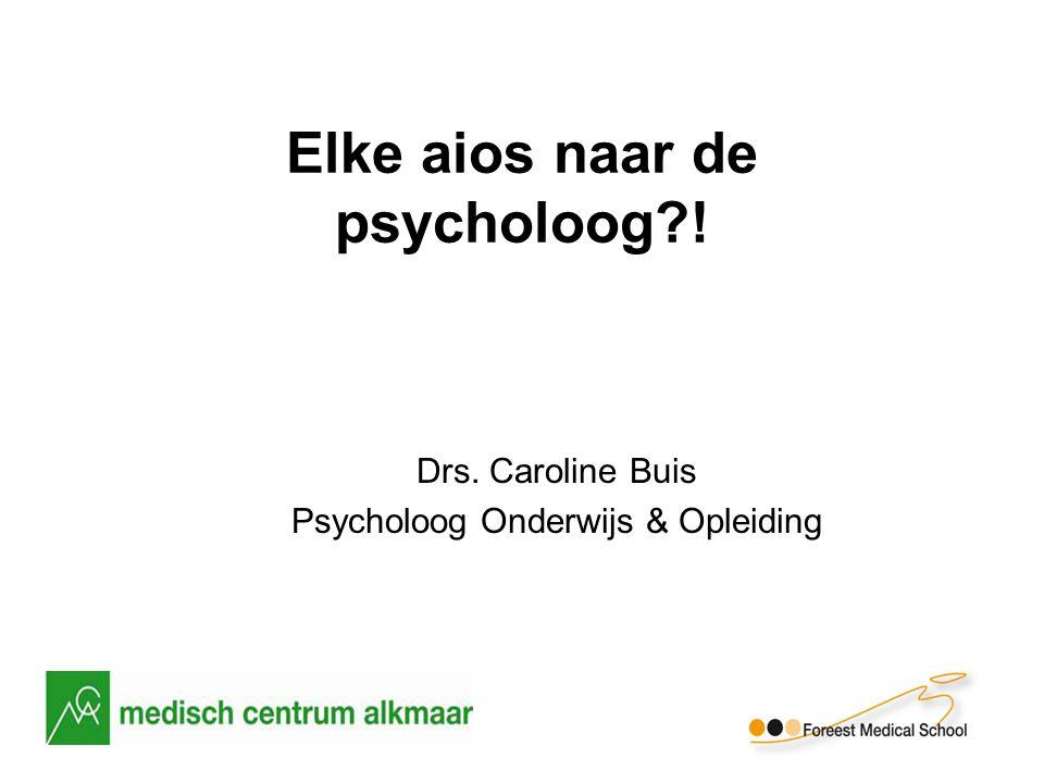 Elke aios naar de psycholoog ! Drs. Caroline Buis Psycholoog Onderwijs & Opleiding