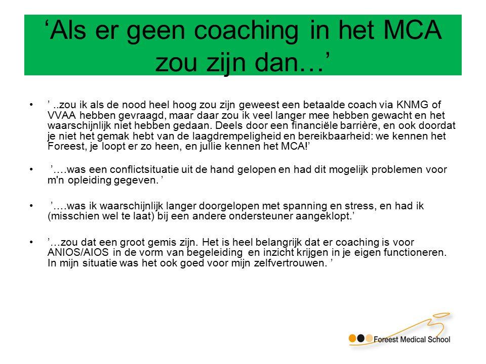 'Als er geen coaching in het MCA zou zijn dan…' '..zou ik als de nood heel hoog zou zijn geweest een betaalde coach via KNMG of VVAA hebben gevraagd, maar daar zou ik veel langer mee hebben gewacht en het waarschijnlijk niet hebben gedaan.
