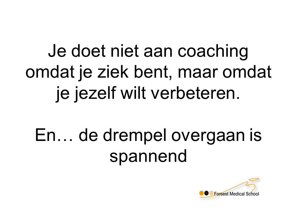 Je doet niet aan coaching omdat je ziek bent, maar omdat je jezelf wilt verbeteren.