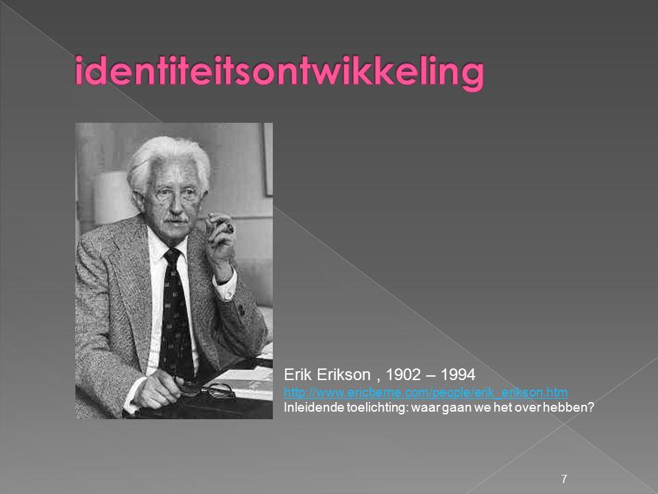 Erik Erikson, 1902 – 1994 http://www.ericberne.com/people/erik_erikson.htm Inleidende toelichting: waar gaan we het over hebben.