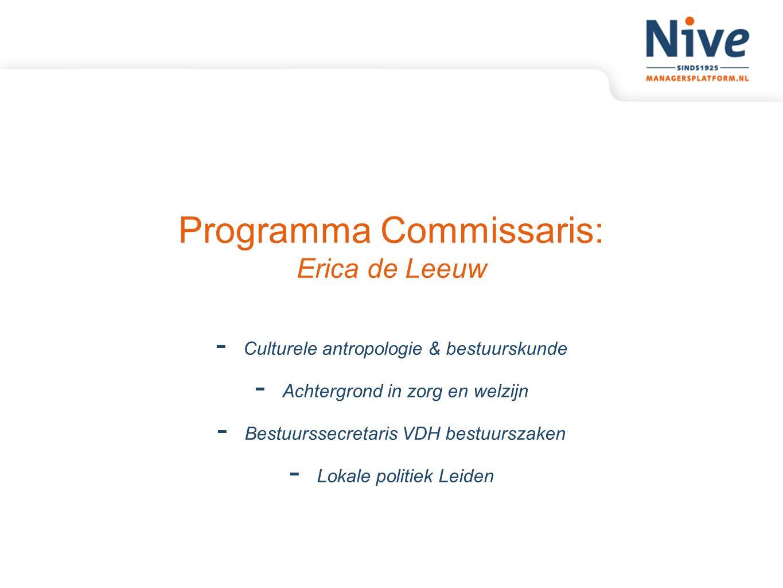 Programma Commissaris: Erica de Leeuw - Culturele antropologie & bestuurskunde - Achtergrond in zorg en welzijn - Bestuurssecretaris VDH bestuurszaken
