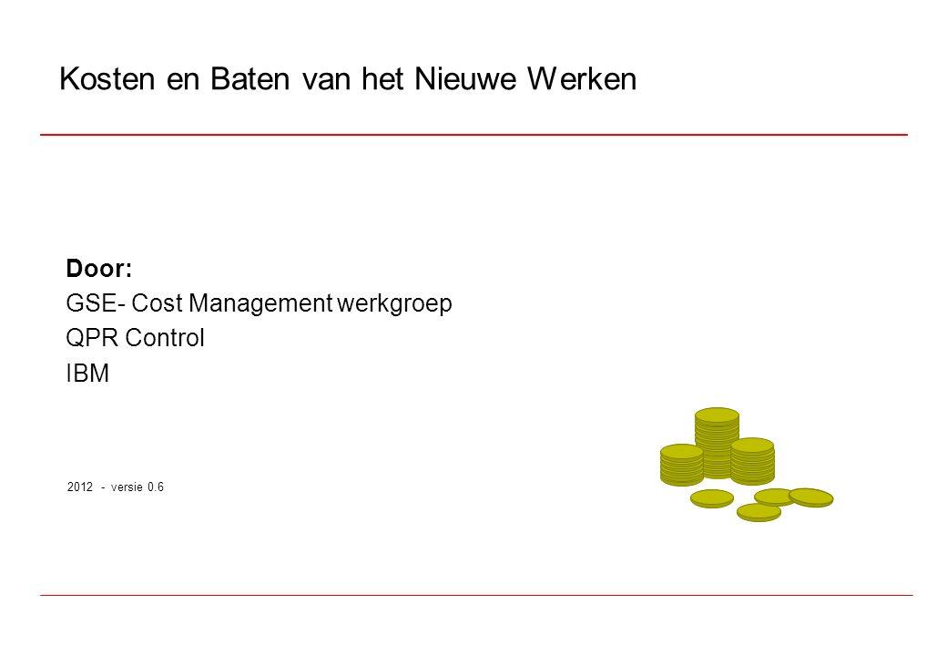 Door: GSE- Cost Management werkgroep QPR Control IBM 2012 - versie 0.6 Kosten en Baten van het Nieuwe Werken