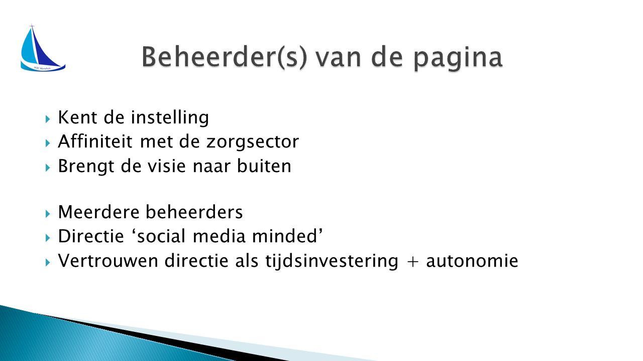  Kent de instelling  Affiniteit met de zorgsector  Brengt de visie naar buiten  Meerdere beheerders  Directie 'social media minded'  Vertrouwen directie als tijdsinvestering + autonomie