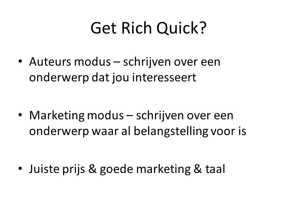 Get Rich Quick? Auteurs modus – schrijven over een onderwerp dat jou interesseert Marketing modus – schrijven over een onderwerp waar al belangstellin