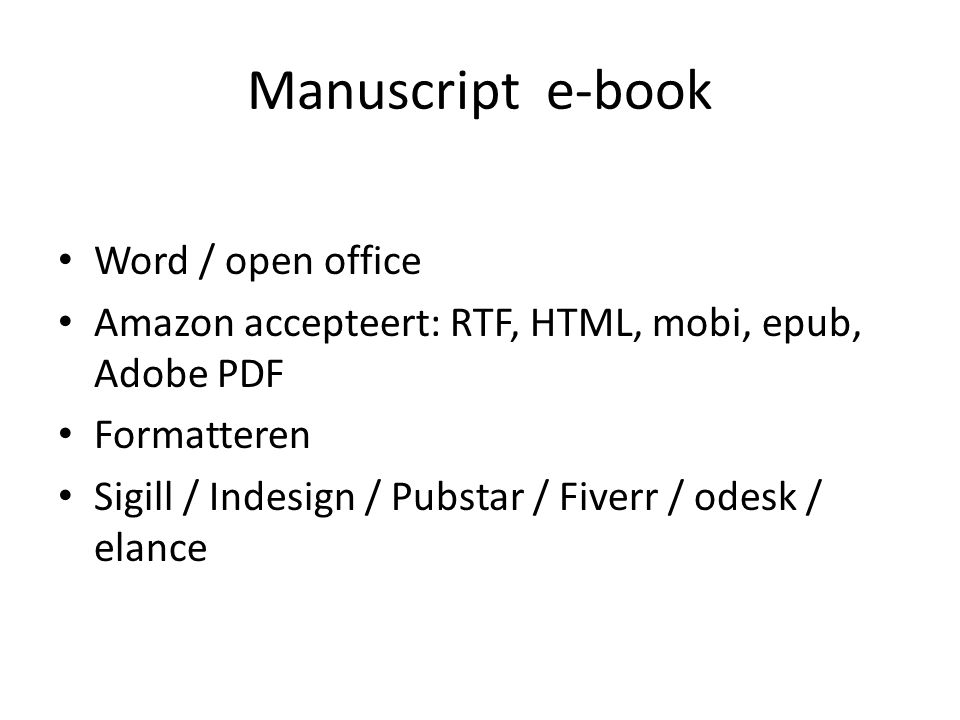 Manuscript e-book Word / open office Amazon accepteert: RTF, HTML, mobi, epub, Adobe PDF Formatteren Sigill / Indesign / Pubstar / Fiverr / odesk / el
